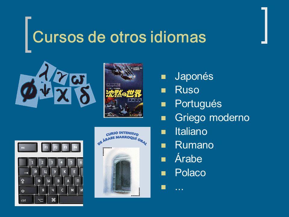 Cursos de otros idiomas Japonés Ruso Portugués Griego moderno Italiano Rumano Árabe Polaco...