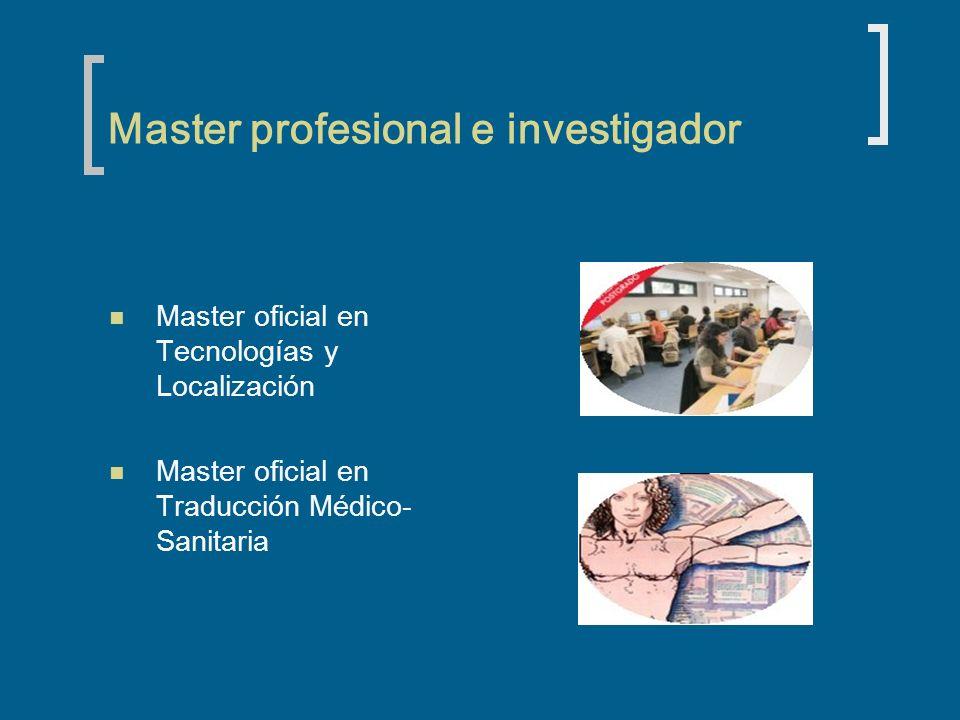 Master profesional e investigador Master oficial en Tecnologías y Localización Master oficial en Traducción Médico- Sanitaria