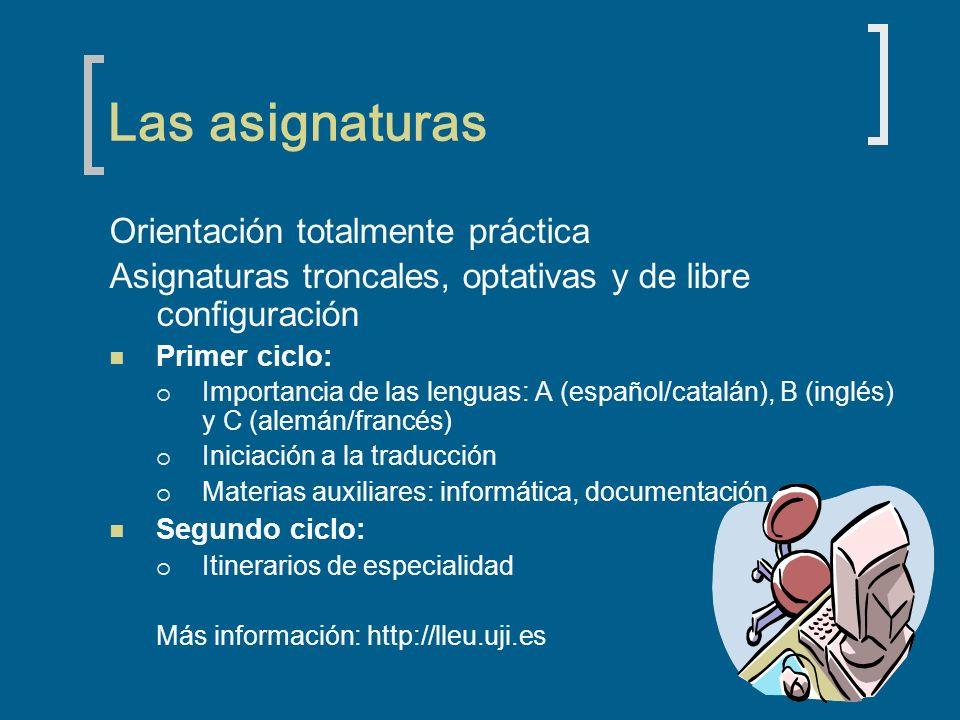 Las asignaturas Orientación totalmente práctica Asignaturas troncales, optativas y de libre configuración Primer ciclo: Importancia de las lenguas: A