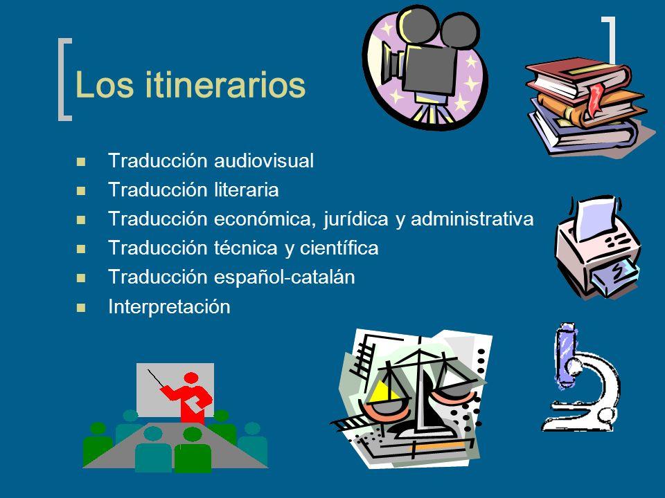 Los itinerarios Traducción audiovisual Traducción literaria Traducción económica, jurídica y administrativa Traducción técnica y científica Traducción