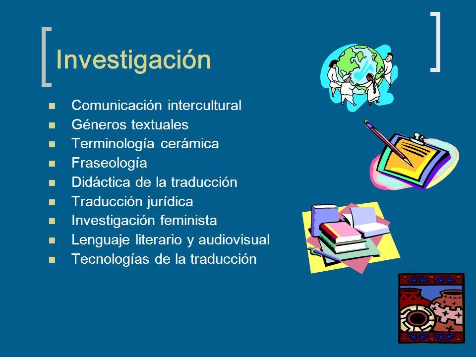 Investigación Comunicación intercultural Géneros textuales Terminología cerámica Fraseología Didáctica de la traducción Traducción jurídica Investigac