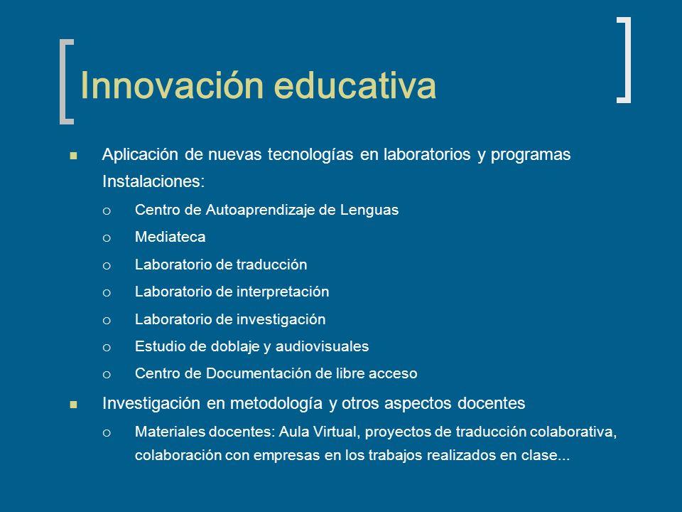Innovación educativa Aplicación de nuevas tecnologías en laboratorios y programas Instalaciones: Centro de Autoaprendizaje de Lenguas Mediateca Labora