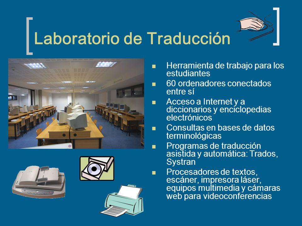 Laboratorio de Traducción Herramienta de trabajo para los estudiantes 60 ordenadores conectados entre sí Acceso a Internet y a diccionarios y enciclop