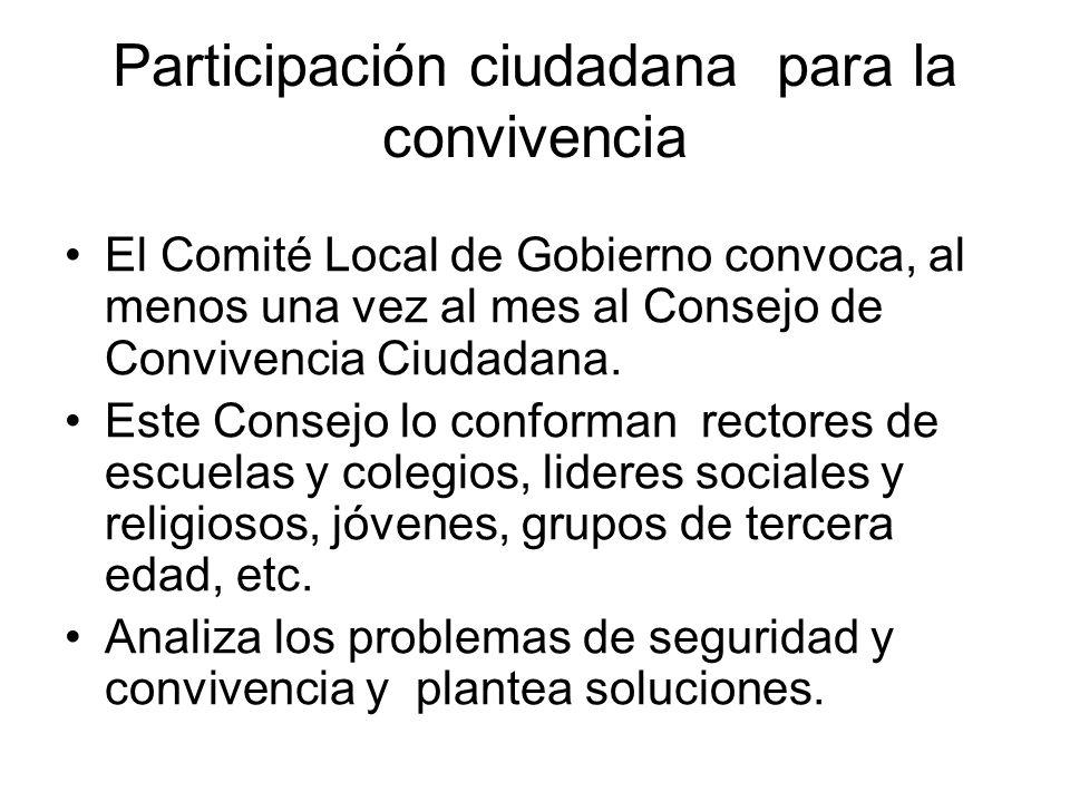 Participación ciudadana para la convivencia El Comité Local de Gobierno convoca, al menos una vez al mes al Consejo de Convivencia Ciudadana.