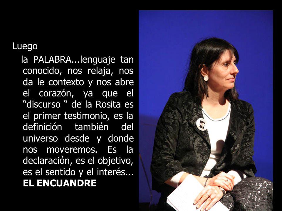 Luego la PALABRA...lenguaje tan conocido, nos relaja, nos da le contexto y nos abre el corazón, ya que el discurso de la Rosita es el primer testimoni