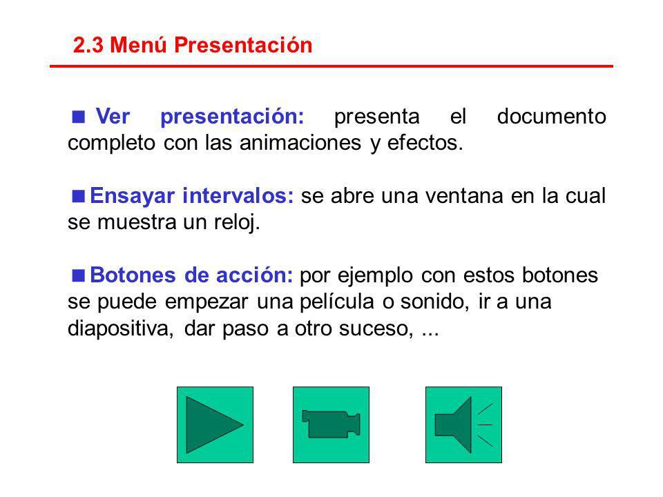 2.3 Menú Presentación Ver presentación: presenta el documento completo con las animaciones y efectos.