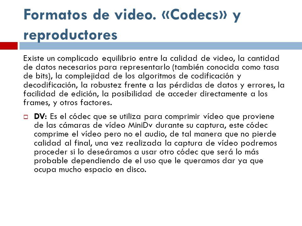 Formatos de video. «Codecs» y reproductores Existe un complicado equilibrio entre la calidad de video, la cantidad de datos necesarios para representa