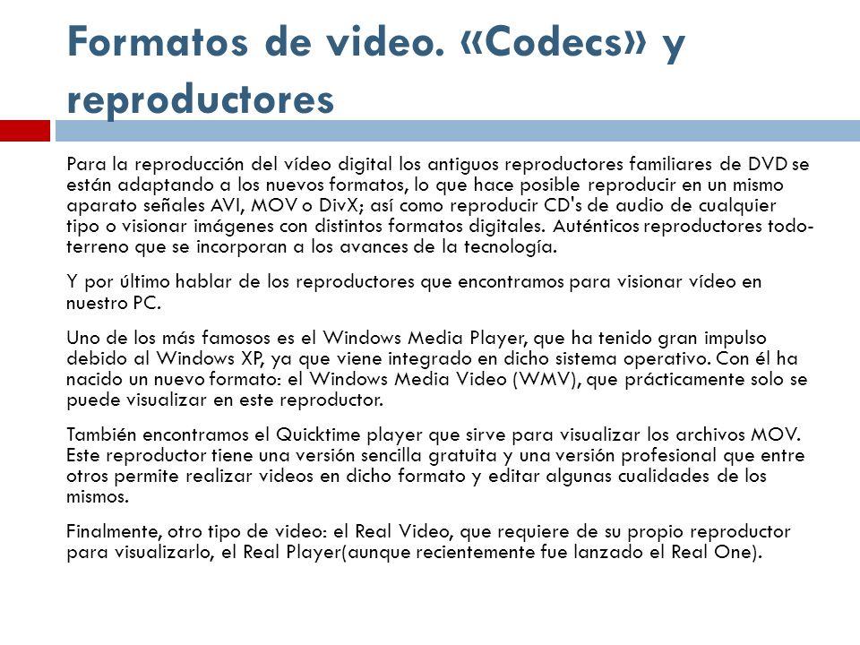 Formatos de video. «Codecs» y reproductores Para la reproducción del vídeo digital los antiguos reproductores familiares de DVD se están adaptando a l