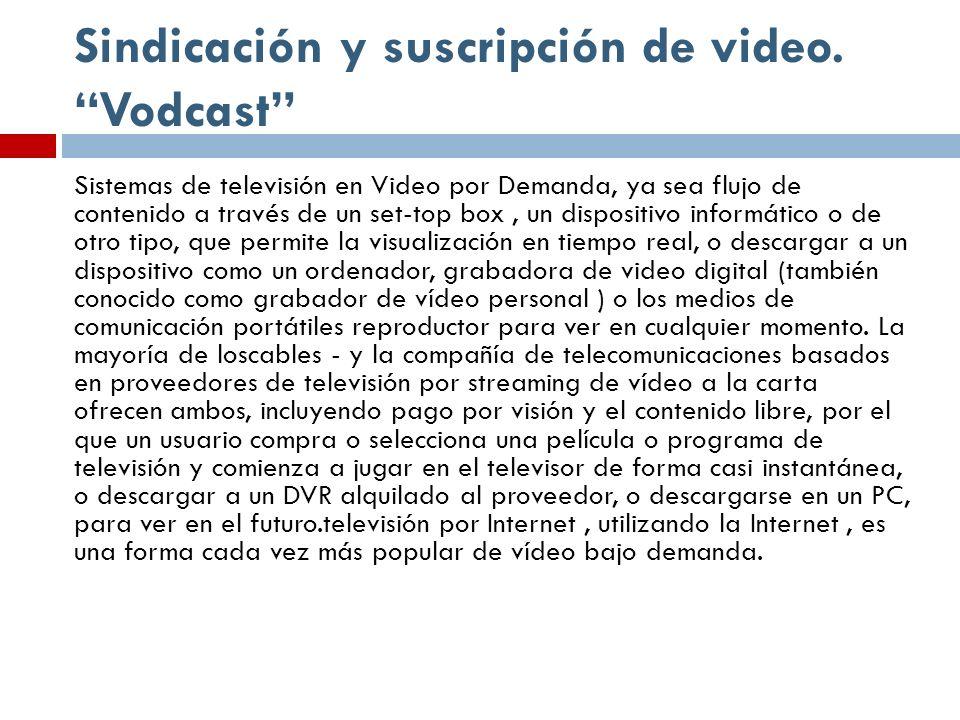 Sindicación y suscripción de video. Vodcast Sistemas de televisión en Video por Demanda, ya sea flujo de contenido a través de un set-top box, un disp