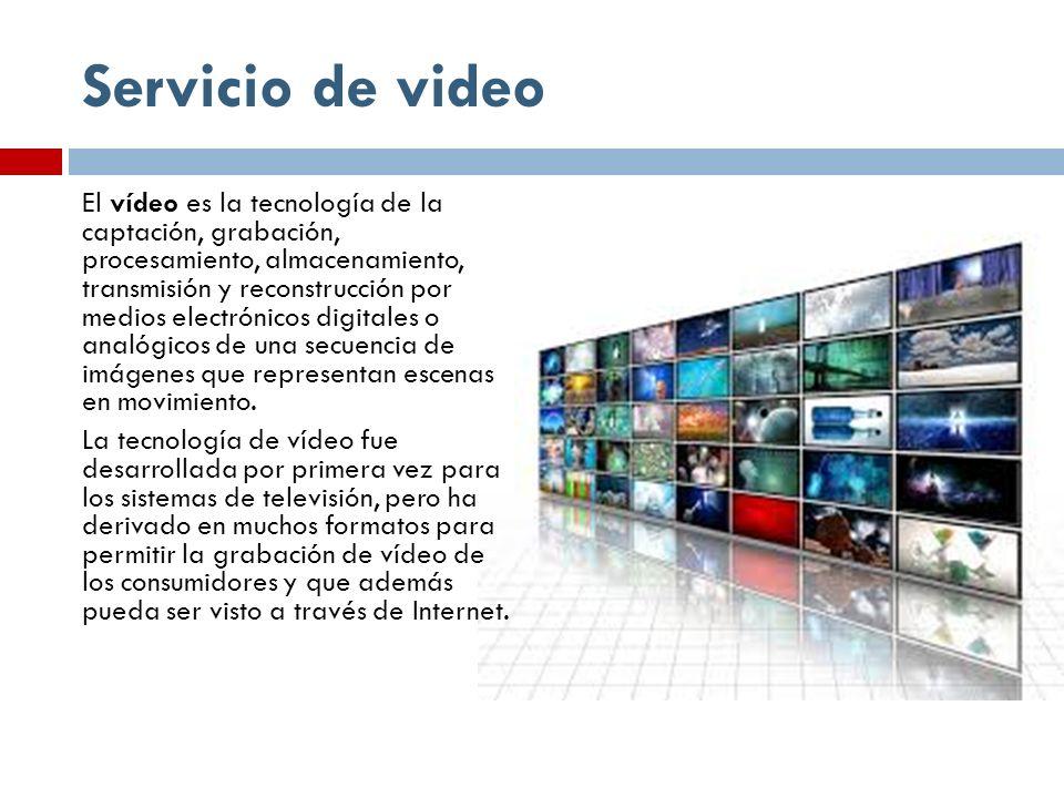 Servicio de video El vídeo es la tecnología de la captación, grabación, procesamiento, almacenamiento, transmisión y reconstrucción por medios electró