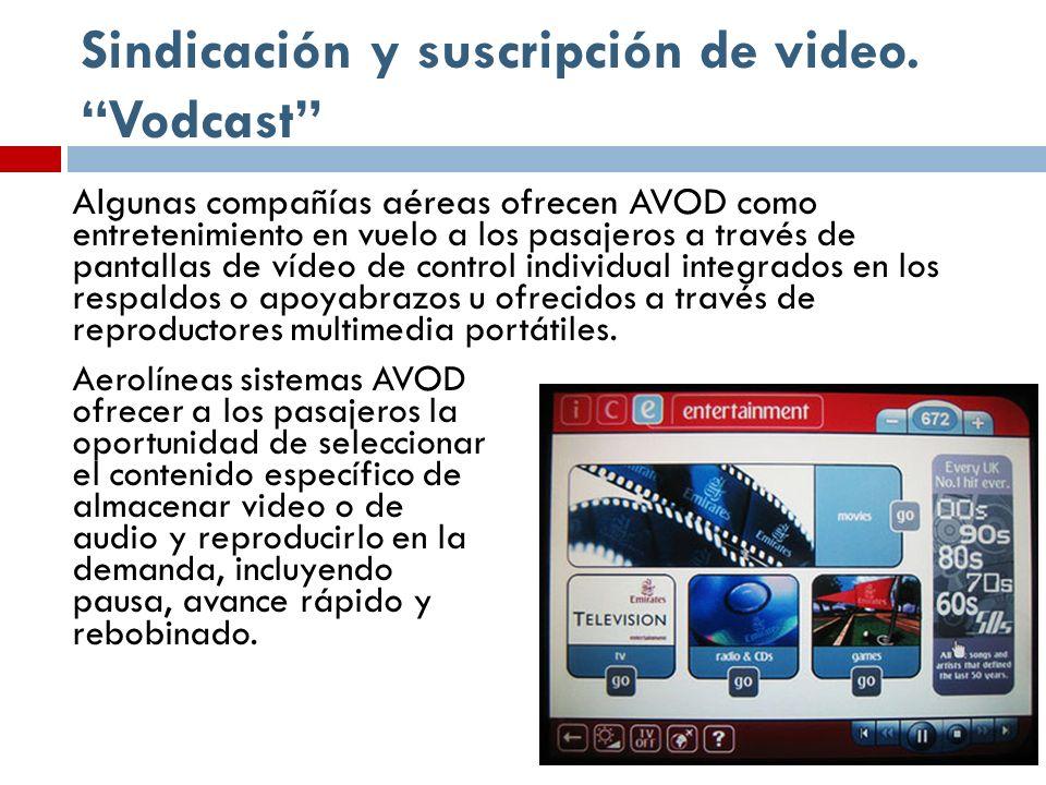 Sindicación y suscripción de video. Vodcast Algunas compañías aéreas ofrecen AVOD como entretenimiento en vuelo a los pasajeros a través de pantallas