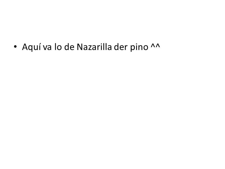 Aquí va lo de Nazarilla der pino ^^