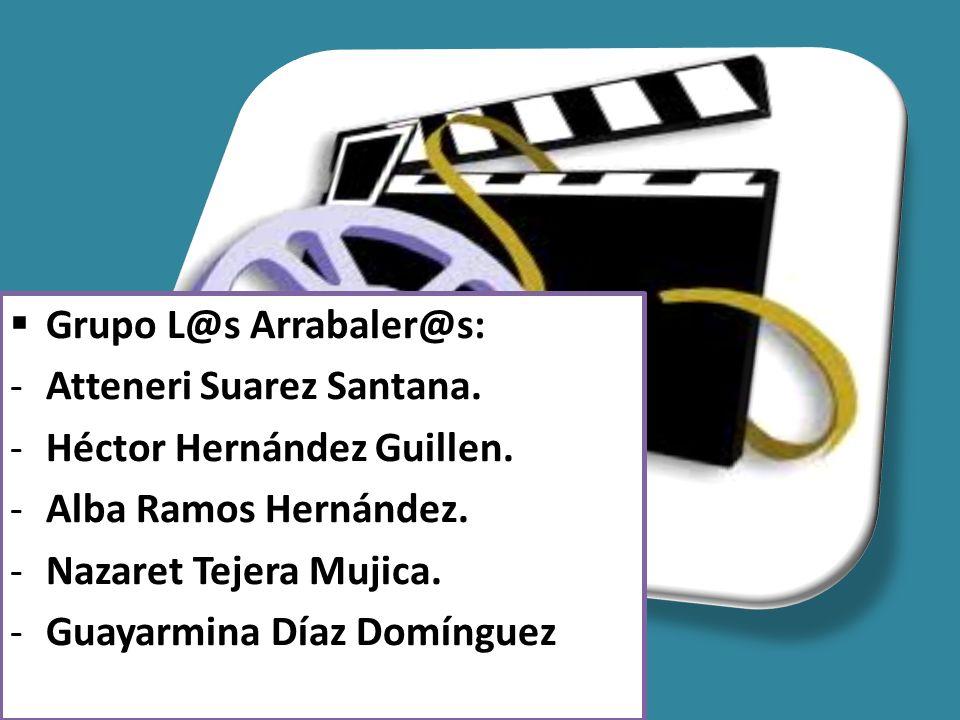 Grupo L@s Arrabaler@s: -Atteneri Suarez Santana. -Héctor Hernández Guillen. -Alba Ramos Hernández. -Nazaret Tejera Mujica. -Guayarmina Díaz Domínguez.
