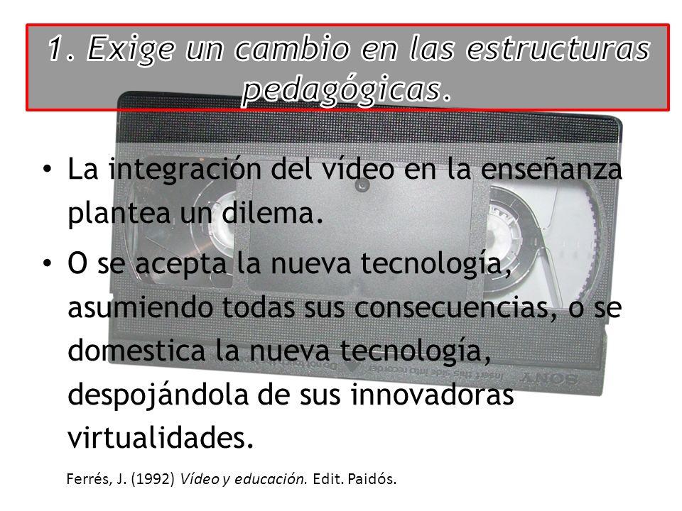 La integración del vídeo en la enseñanza plantea un dilema. O se acepta la nueva tecnología, asumiendo todas sus consecuencias, o se domestica la nuev