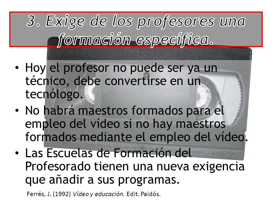 Hoy el profesor no puede ser ya un técnico, debe convertirse en un tecnólogo. No habrá maestros formados para el empleo del vídeo si no hay maestros f