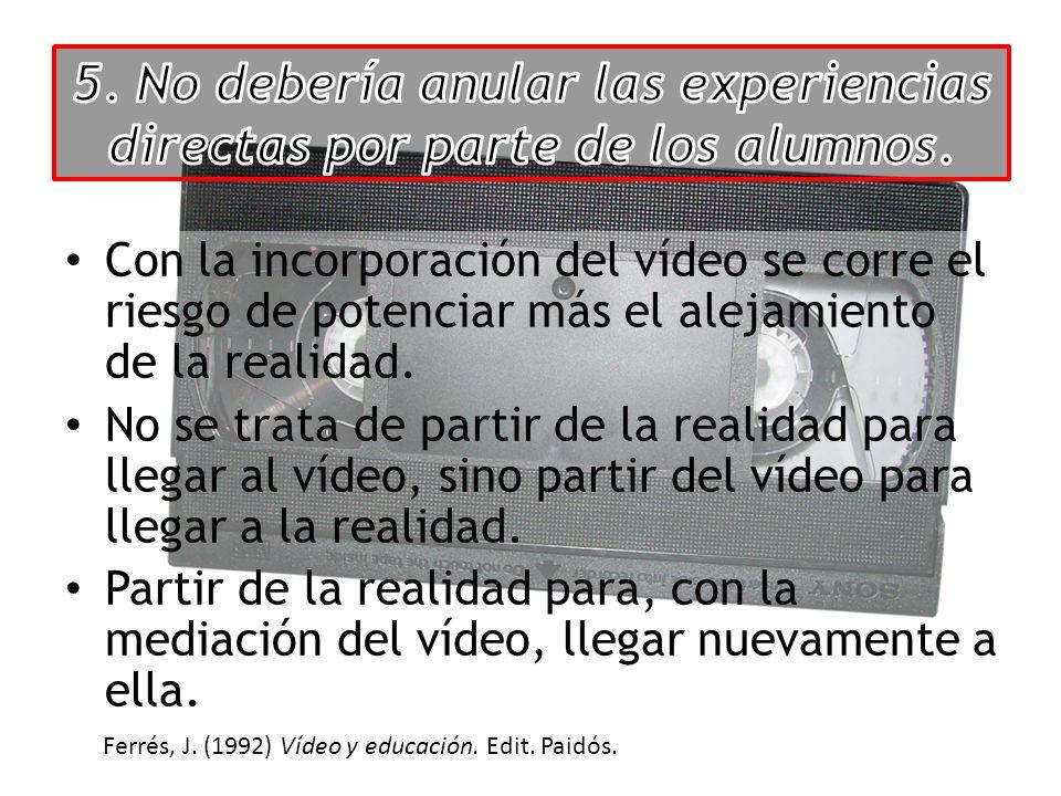 Con la incorporación del vídeo se corre el riesgo de potenciar más el alejamiento de la realidad. No se trata de partir de la realidad para llegar al