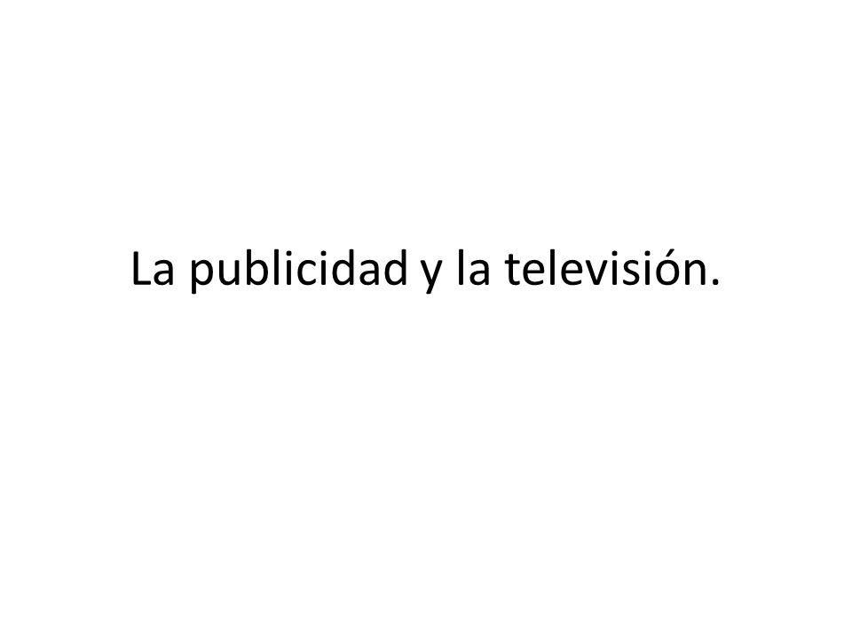 La publicidad y la televisión.