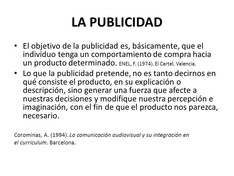 LA PUBLICIDAD El objetivo de la publicidad es, básicamente, que el individuo tenga un comportamiento de compra hacia un producto determinado. ENEL, F.