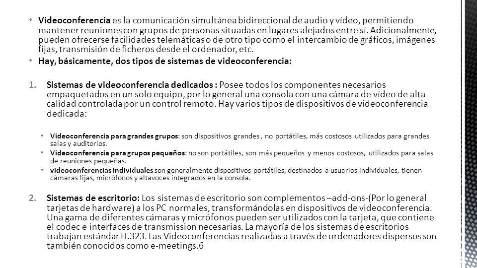 Videoconferencia es la comunicación simultánea bidireccional de audio y vídeo, permitiendo mantener reuniones con grupos de personas situadas en lugar