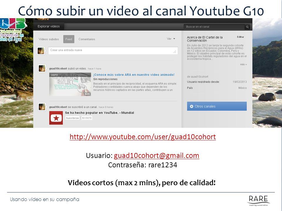 Usando vídeo en su campaña Cómo subir un video al canal Youtube G10 http://www.youtube.com/user/guad10cohort Usuario:guad10cohort@gmail.comguad10cohor