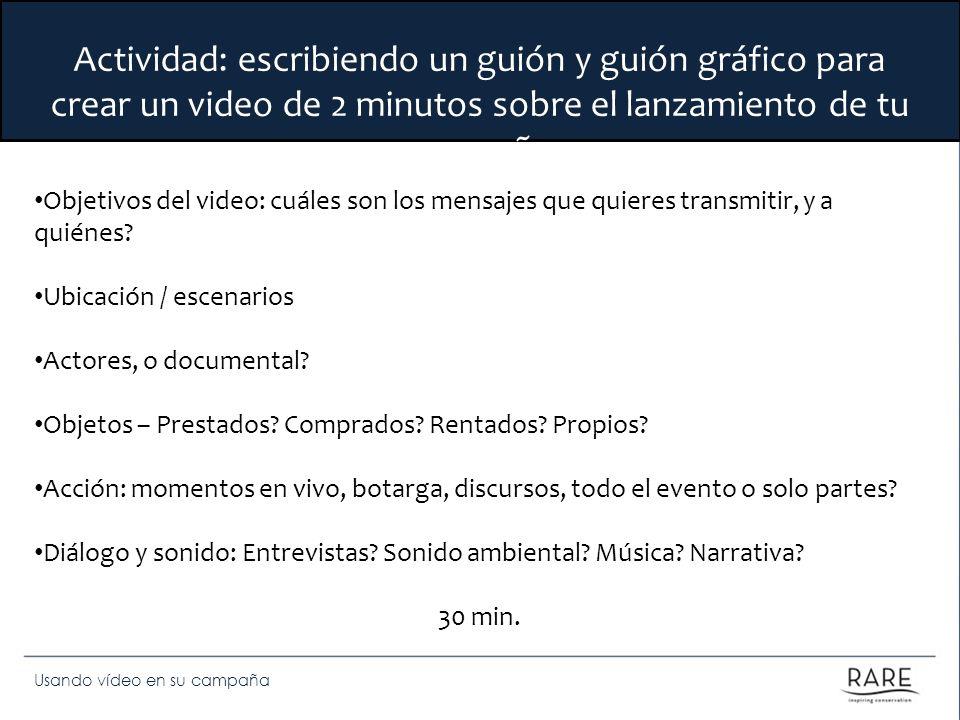 Usando vídeo en su campaña Actividad: escribiendo un guión y guión gráfico para crear un video de 2 minutos sobre el lanzamiento de tu campaña Objetiv