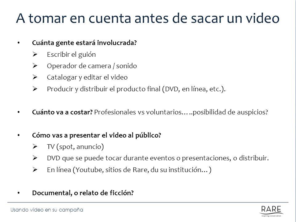 Usando vídeo en su campaña A tomar en cuenta antes de sacar un video Cuánta gente estará involucrada? Escribir el guión Operador de camera / sonido Ca