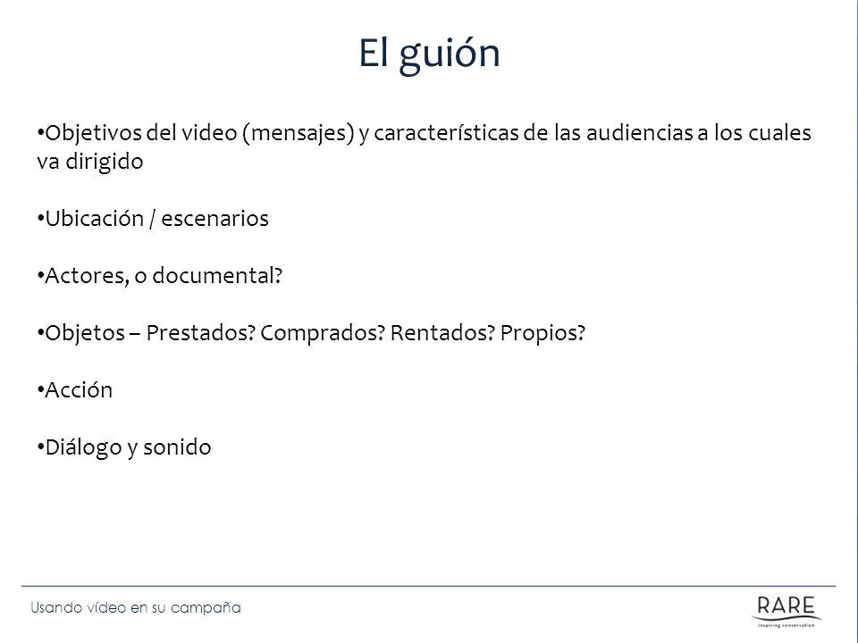 Usando vídeo en su campaña El guión Objetivos del video (mensajes) y características de las audiencias a los cuales va dirigido Ubicación / escenarios