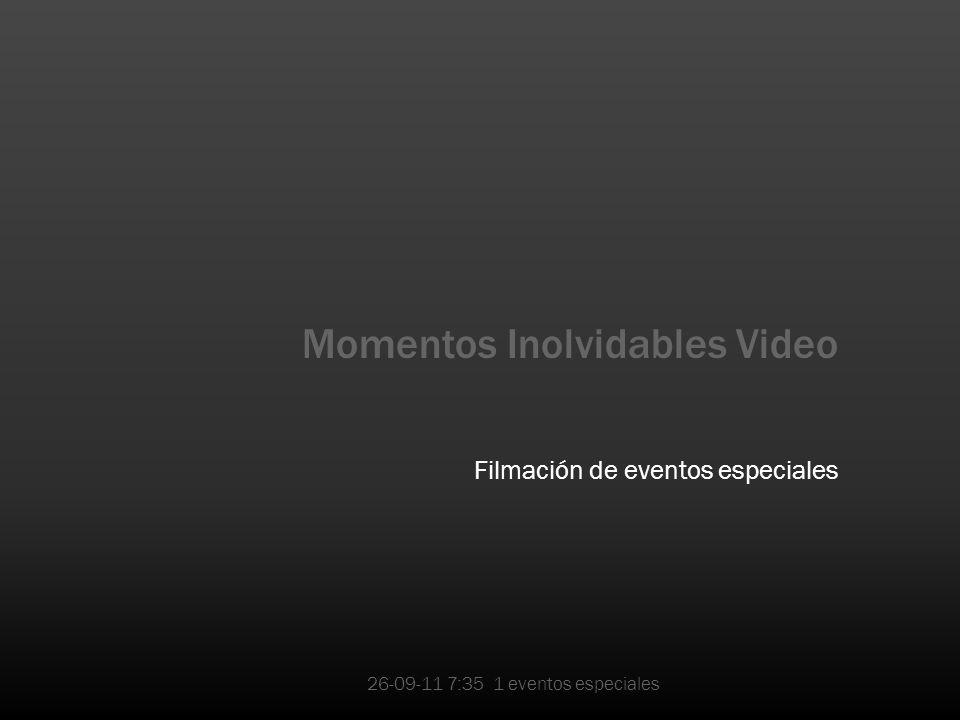 Momentos Inolvidables Video Filmación de eventos especiales 26-09-11 7:35 1 eventos especiales