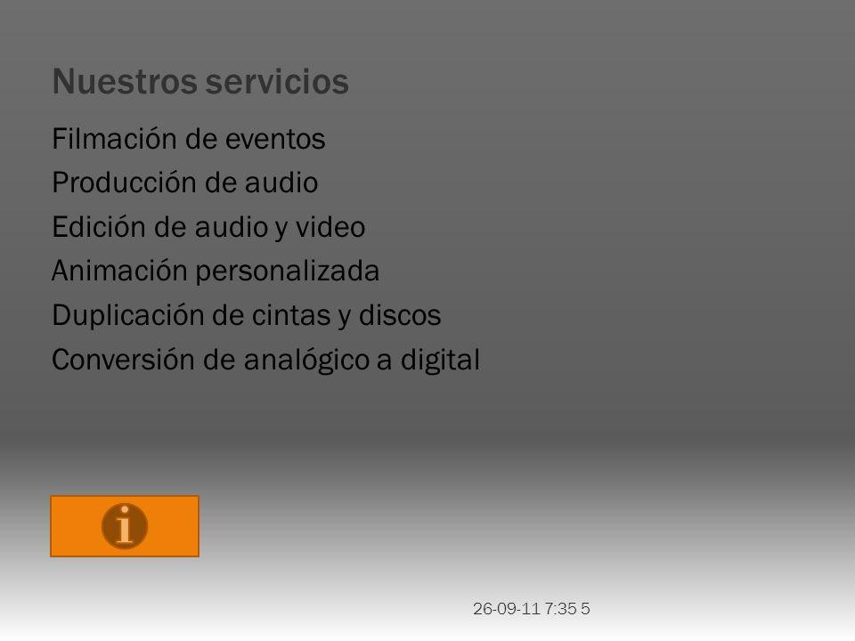 Nuestros servicios Filmación de eventos Producción de audio Edición de audio y video Animación personalizada Duplicación de cintas y discos Conversión de analógico a digital 26-09-11 7:35 5
