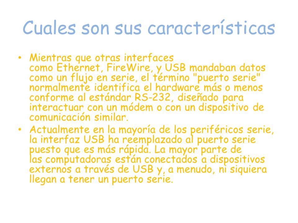 Cuales son sus características Mientras que otras interfaces como Ethernet, FireWire, y USB mandaban datos como un flujo en serie, el término