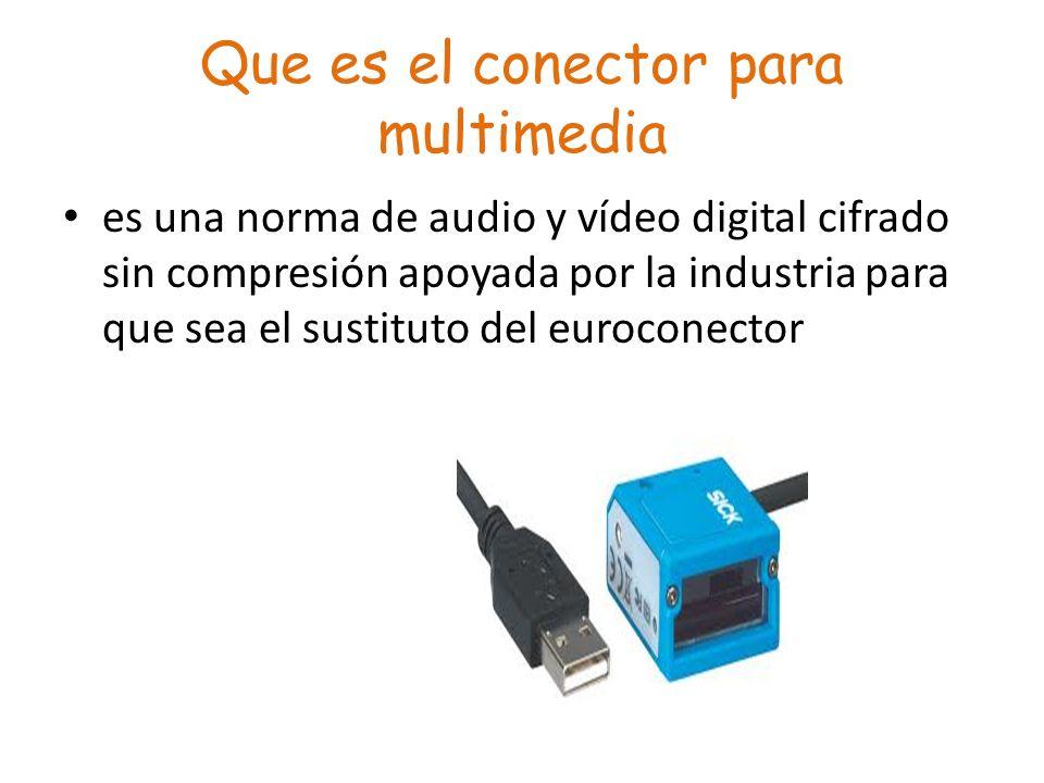 Que es el conector para multimedia es una norma de audio y vídeo digital cifrado sin compresión apoyada por la industria para que sea el sustituto del