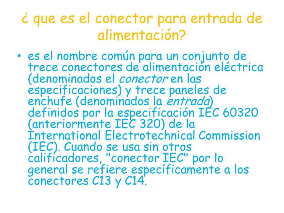 ¿ que es el conector para entrada de alimentación? es el nombre común para un conjunto de trece conectores de alimentación eléctrica (denominados el c