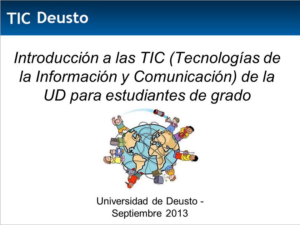 Introducción a las TIC (Tecnologías de la Información y Comunicación) de la UD para estudiantes de grado Universidad de Deusto - Septiembre 2013