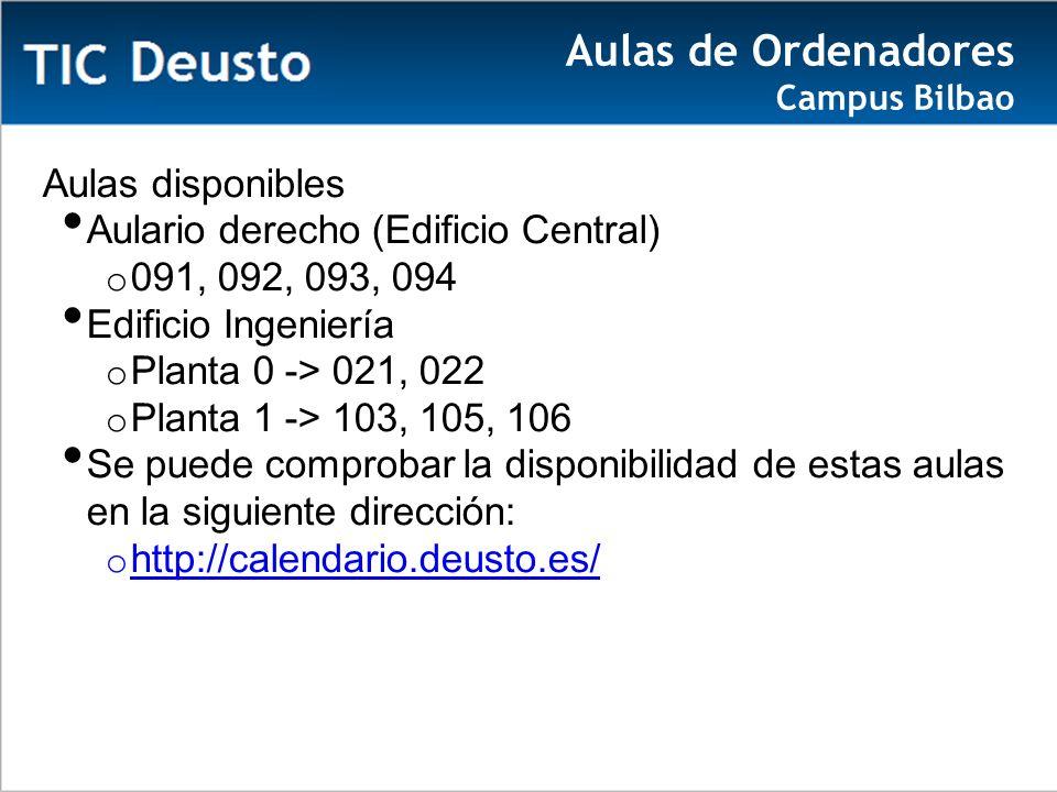 Aulas disponibles Aulario derecho (Edificio Central) o 091, 092, 093, 094 Edificio Ingeniería o Planta 0 -> 021, 022 o Planta 1 -> 103, 105, 106 Se puede comprobar la disponibilidad de estas aulas en la siguiente dirección: o http://calendario.deusto.es/ http://calendario.deusto.es/ Aulas de Ordenadores Campus Bilbao