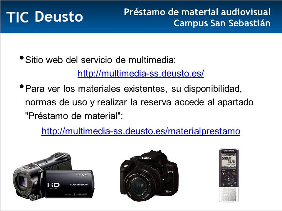 Préstamo de material audiovisual Campus San Sebastián Sitio web del servicio de multimedia: http://multimedia-ss.deusto.es/ Para ver los materiales existentes, su disponibilidad, normas de uso y realizar la reserva accede al apartado Préstamo de material : http://multimedia-ss.deusto.es/materialprestamo