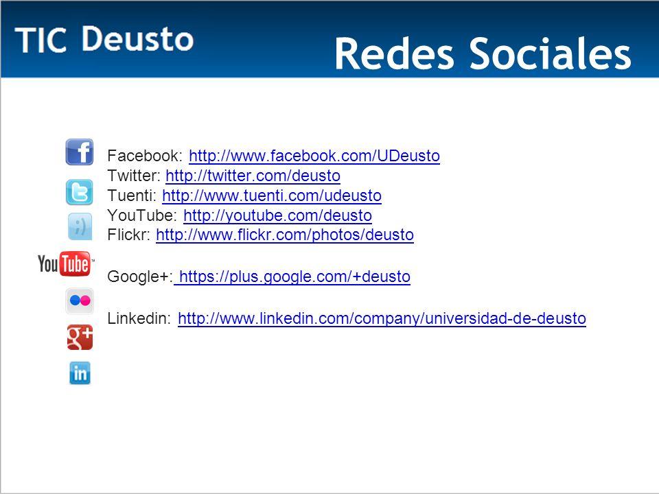 Redes Sociales Facebook: http://www.facebook.com/UDeustohttp://www.facebook.com/UDeusto Twitter: http://twitter.com/deustohttp://twitter.com/deusto Tuenti: http://www.tuenti.com/udeustohttp://www.tuenti.com/udeusto YouTube: http://youtube.com/deustohttp://youtube.com/deusto Flickr: http://www.flickr.com/photos/deusto http://www.flickr.com/photos/deusto Google+: https://plus.google.com/+deusto https://plus.google.com/+deusto Linkedin: http://www.linkedin.com/company/universidad-de-deustohttp://www.linkedin.com/company/universidad-de-deusto