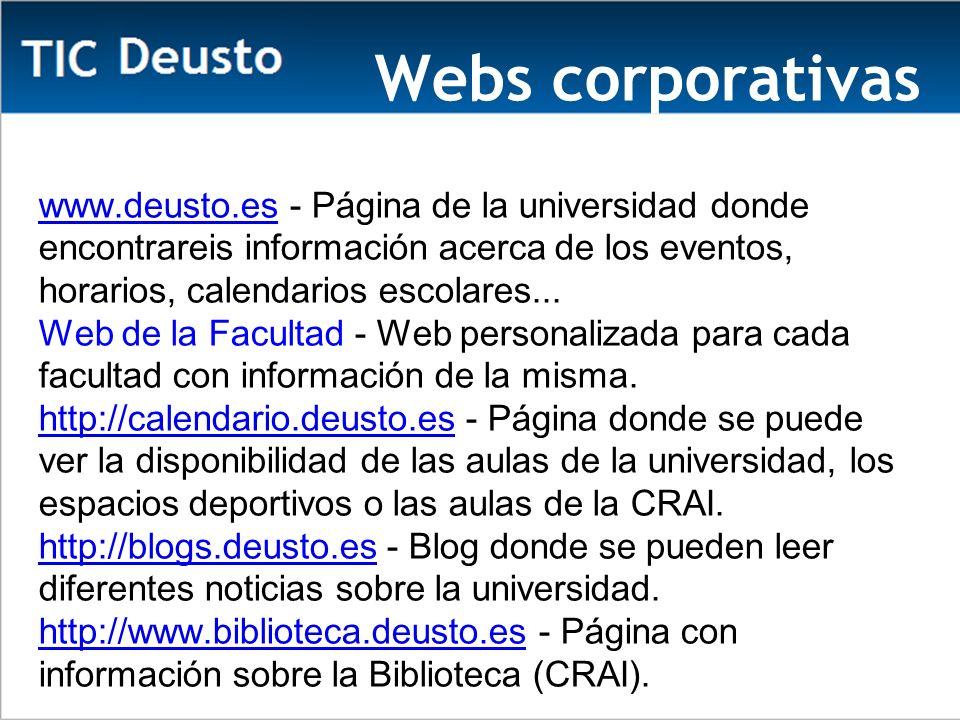 Webs corporativas www.deusto.eswww.deusto.es - Página de la universidad donde encontrareis información acerca de los eventos, horarios, calendarios escolares...