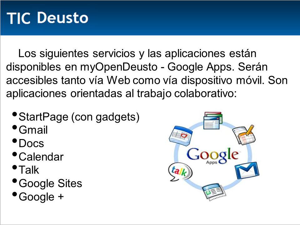 Los siguientes servicios y las aplicaciones están disponibles en myOpenDeusto - Google Apps.