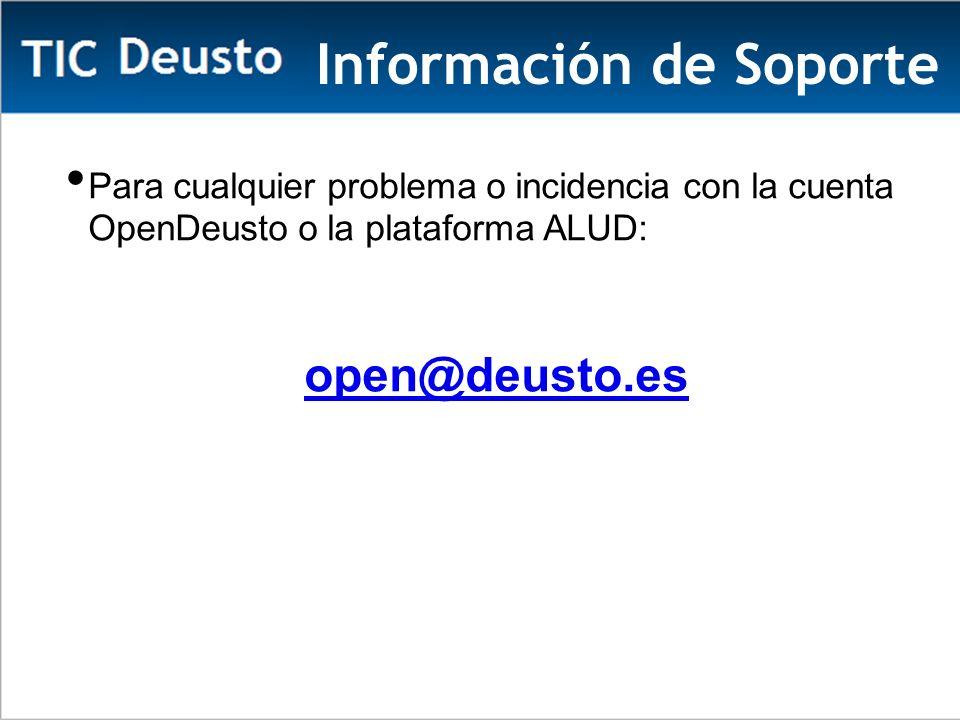 Información de Soporte Para cualquier problema o incidencia con la cuenta OpenDeusto o la plataforma ALUD: open@deusto.es