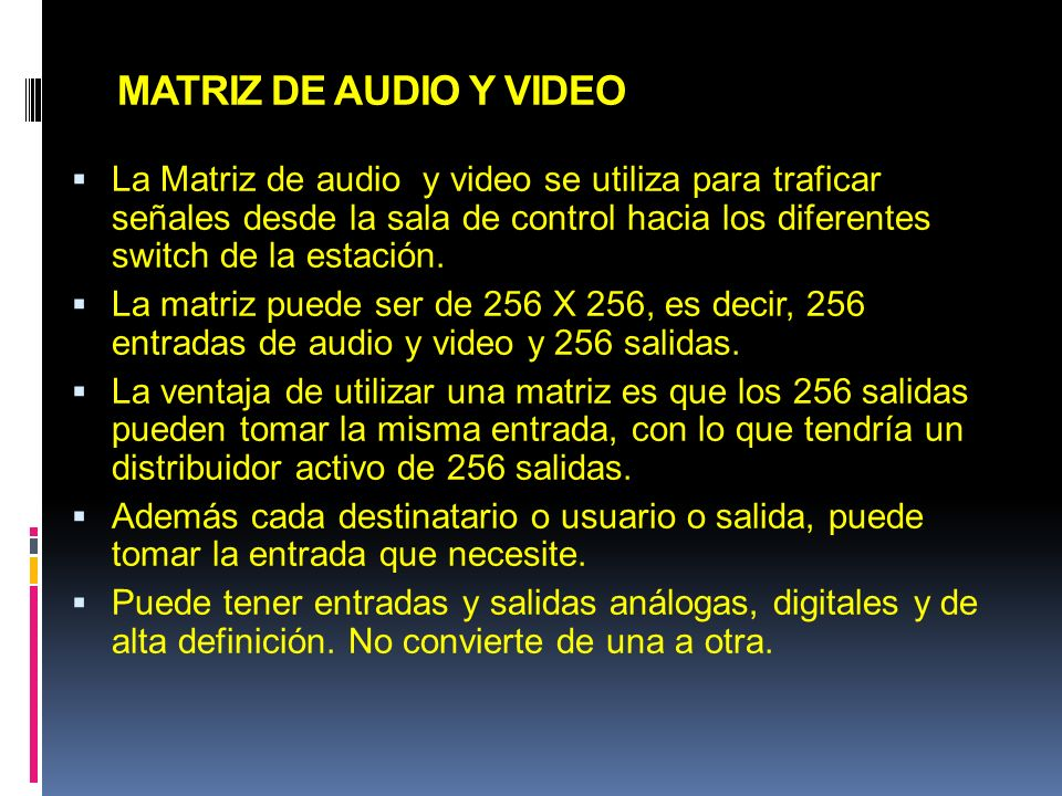 MATRIZ DE AUDIO Y VIDEO La Matriz de audio y video se utiliza para traficar señales desde la sala de control hacia los diferentes switch de la estació