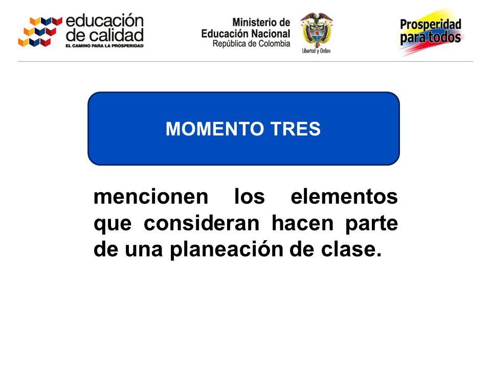 mencionen los elementos que consideran hacen parte de una planeación de clase. MOMENTO TRES