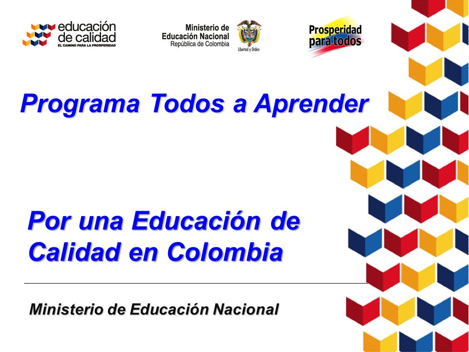 Por una Educación de Calidad en Colombia Ministerio de Educación Nacional Programa Todos a Aprender