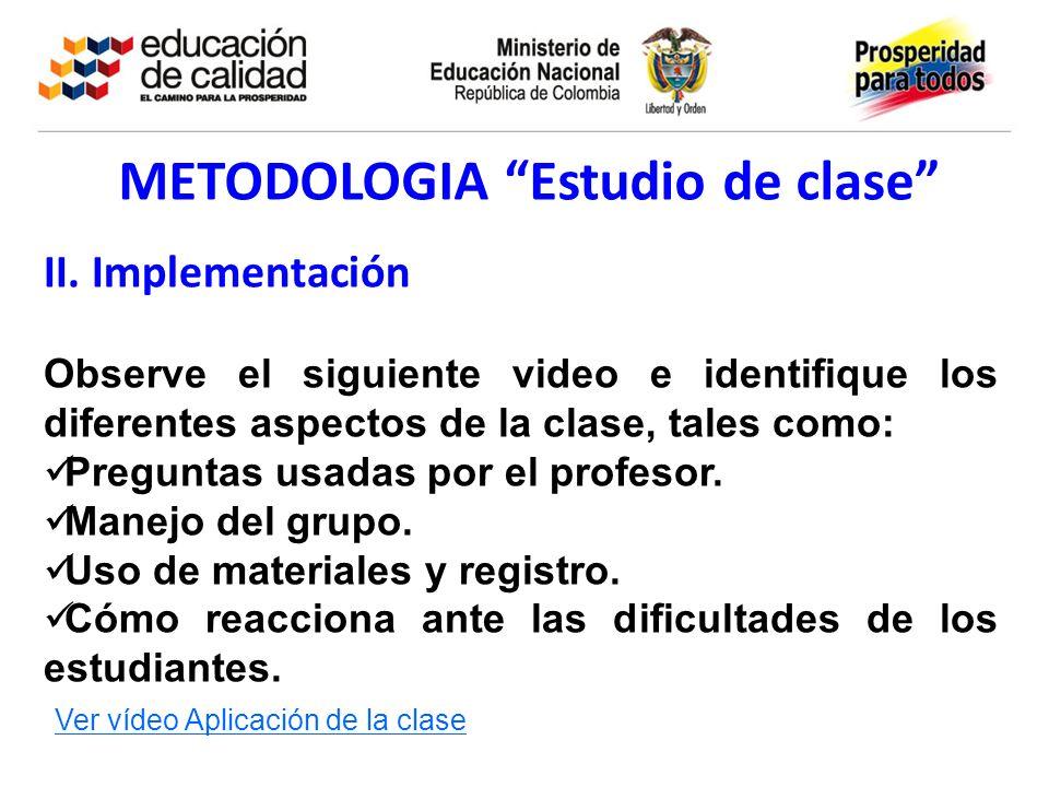 METODOLOGIA Estudio de clase II. Implementación Observe el siguiente video e identifique los diferentes aspectos de la clase, tales como: Preguntas us