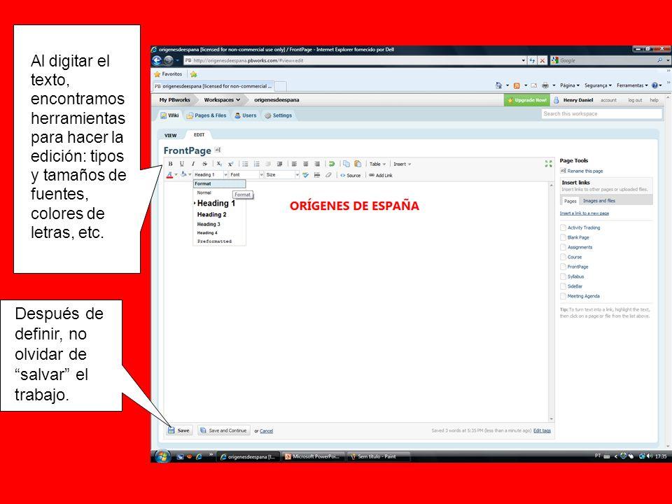 Al digitar el texto, encontramos herramientas para hacer la edición: tipos y tamaños de fuentes, colores de letras, etc. Después de definir, no olvida