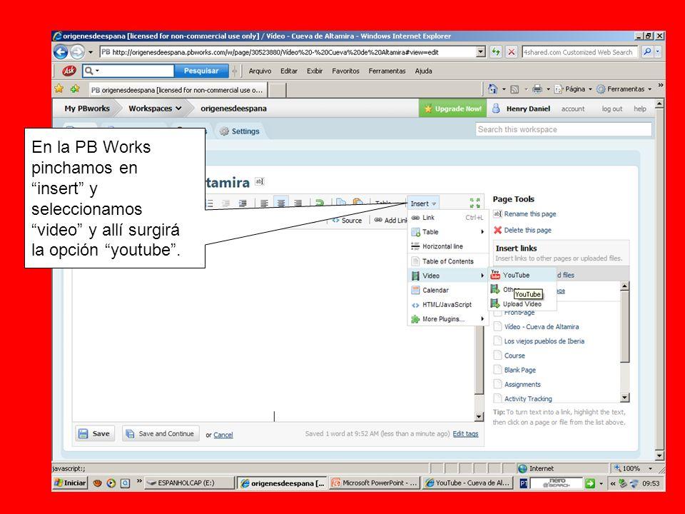 En la PB Works pinchamos en insert y seleccionamos video y allí surgirá la opción youtube.