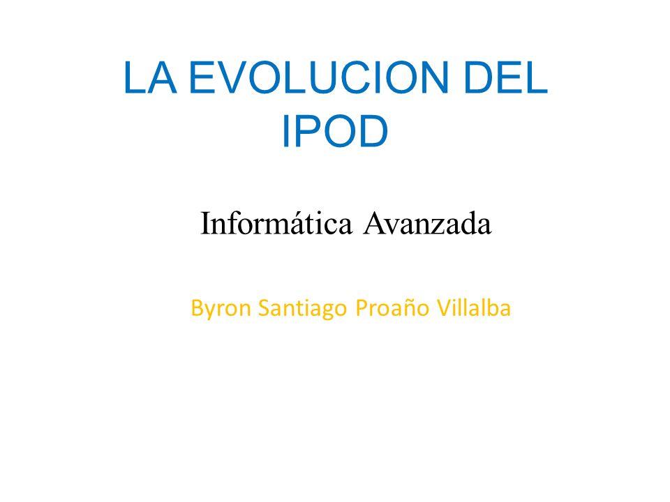 EL IPOD Desde su lanzamiento en el 2001 de la primera generación de iPod, este dispositivo no ha dejado de evolucionar pasando a ser compacto y útil.