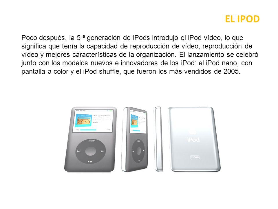 EL IPOD La 5 ª generación del iPod estaba a punto de revelar muchas características nuevas y salir del pequeño dispositivo, todo ello bajo el lema Una cosa más… Básicamente, el vídeo del iPod o el iPod video se encontraba disponible en el mercado, tanto en 30 GB y de 60 GB de capacidad, tenía capacidad para reproducir MPEG-4 y la resolución H.264and mucho más alto, hasta 480/480.