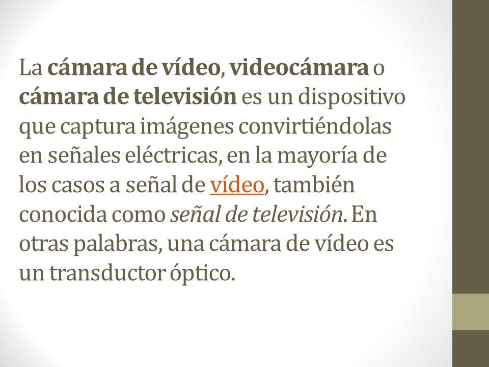 La cámara de vídeo, videocámara o cámara de televisión es un dispositivo que captura imágenes convirtiéndolas en señales eléctricas, en la mayoría de