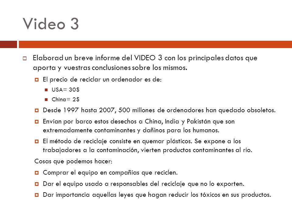 Video 3 Elaborad un breve informe del VIDEO 3 con los principales datos que aporta y vuestras conclusiones sobre los mismos. El precio de reciclar un