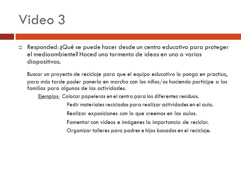 Video 3 Responded: ¿Qué se puede hacer desde un centro educativo para proteger el medioambiente? Haced una tormenta de ideas en una o varias diapositi